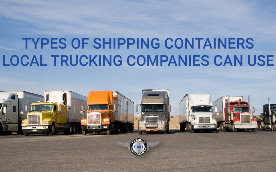 Types Of Shipping Containers Local Trucking Companies Near Me Use